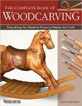 The Complete Book of Woodcarving: Everything You Need to Know to Master the Craft Book by Everett Ellenwood