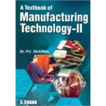 A Textbook of Manufacturing Technology – II