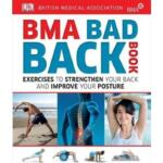 BMA Bad Back Book : Exercises to Strengthen Your Back and Improve Your Posture