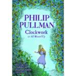 Clockwork or All Wound Up – Philip Pullman